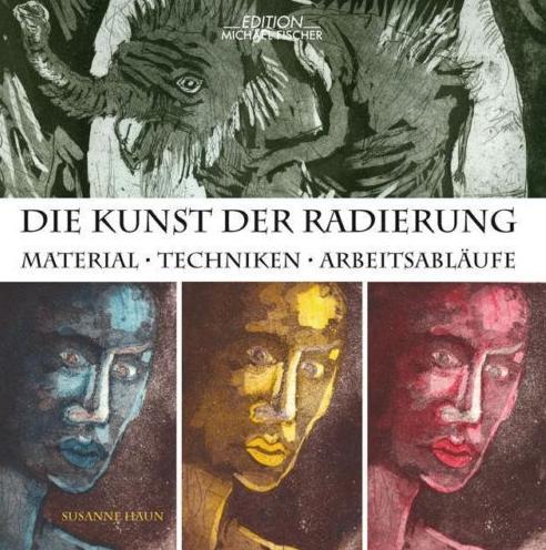Die Kunst der Radierung - Anleitungsbuch von Susanne Haun